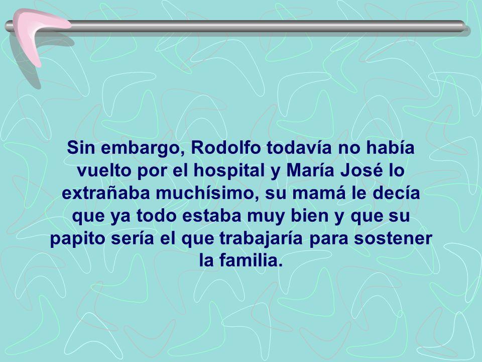 Sin embargo, Rodolfo todavía no había vuelto por el hospital y María José lo extrañaba muchísimo, su mamá le decía que ya todo estaba muy bien y que s