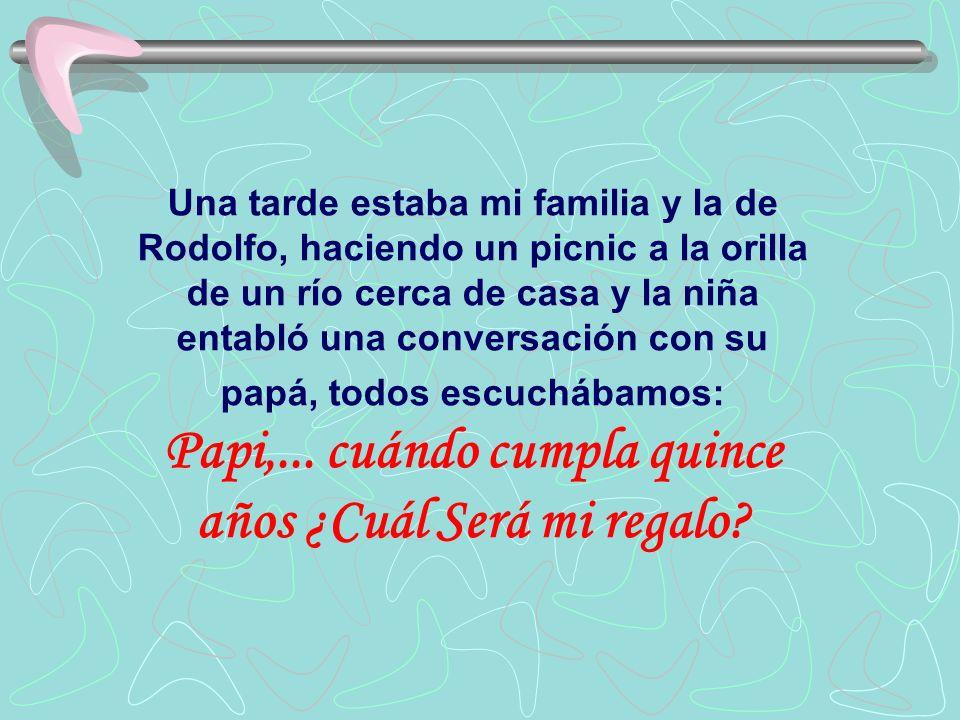 Una tarde estaba mi familia y la de Rodolfo, haciendo un picnic a la orilla de un río cerca de casa y la niña entabló una conversación con su papá, to