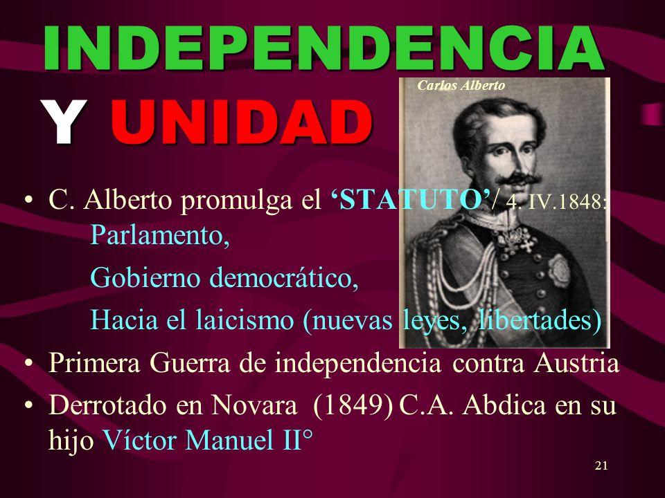 21 INDEPENDENCIA Y UNIDAD C. Alberto promulga el STATUTO/ 4. IV.1848: Parlamento, Gobierno democrático, Hacia el laicismo (nuevas leyes, libertades) P
