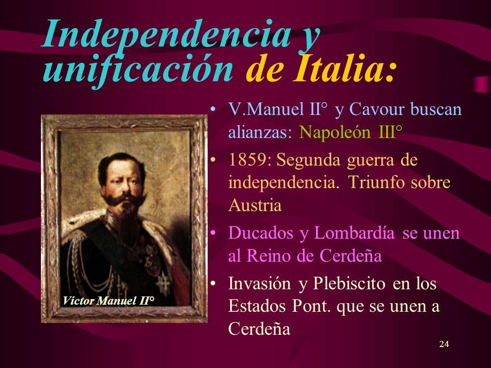24 Independencia y unificación de Italia: V.Manuel II° y Cavour buscan alianzas: Napoleón III° 1859: Segunda guerra de independencia. Triunfo sobre Au