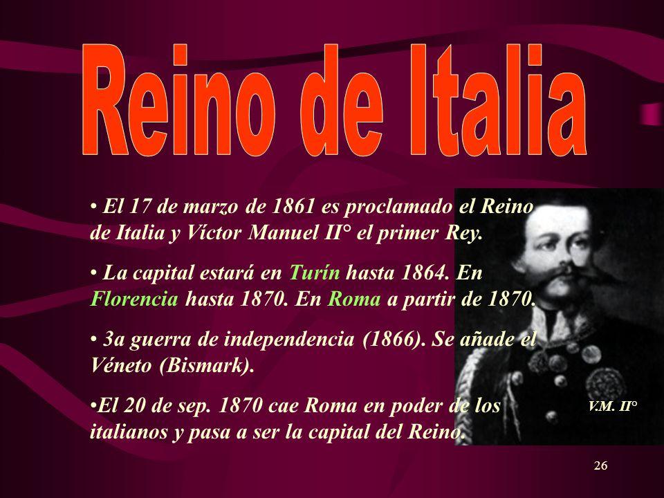 26 El 17 de marzo de 1861 es proclamado el Reino de Italia y Víctor Manuel II° el primer Rey. La capital estará en Turín hasta 1864. En Florencia hast