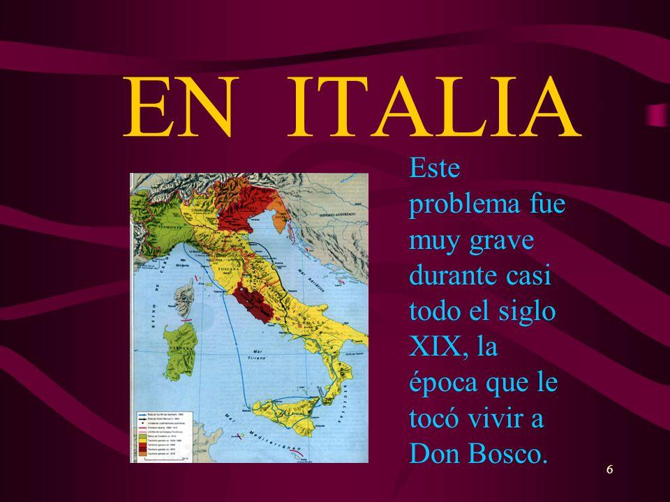 6 EN ITALIA Este problema fue muy grave durante casi todo el siglo XIX, la época que le tocó vivir a Don Bosco.
