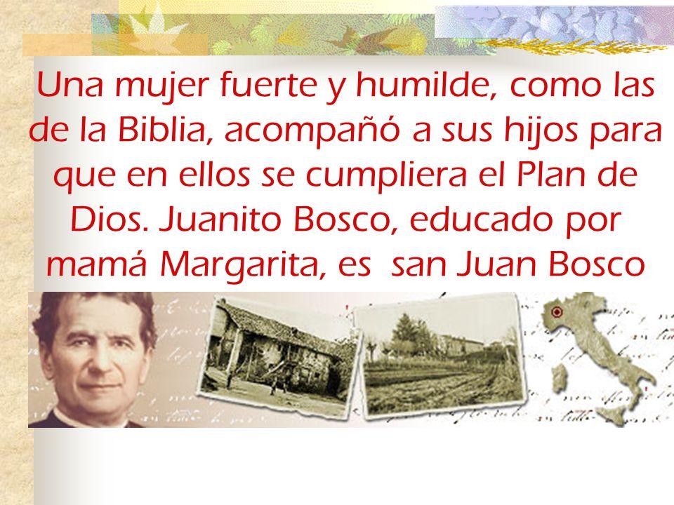 Yo soy el Hijo de Aquella a quien tu madre te enseñó a saludar tres veces al día... Margarita Occhiena, educó a Juan Palabras del Señor a Juanito Bosc