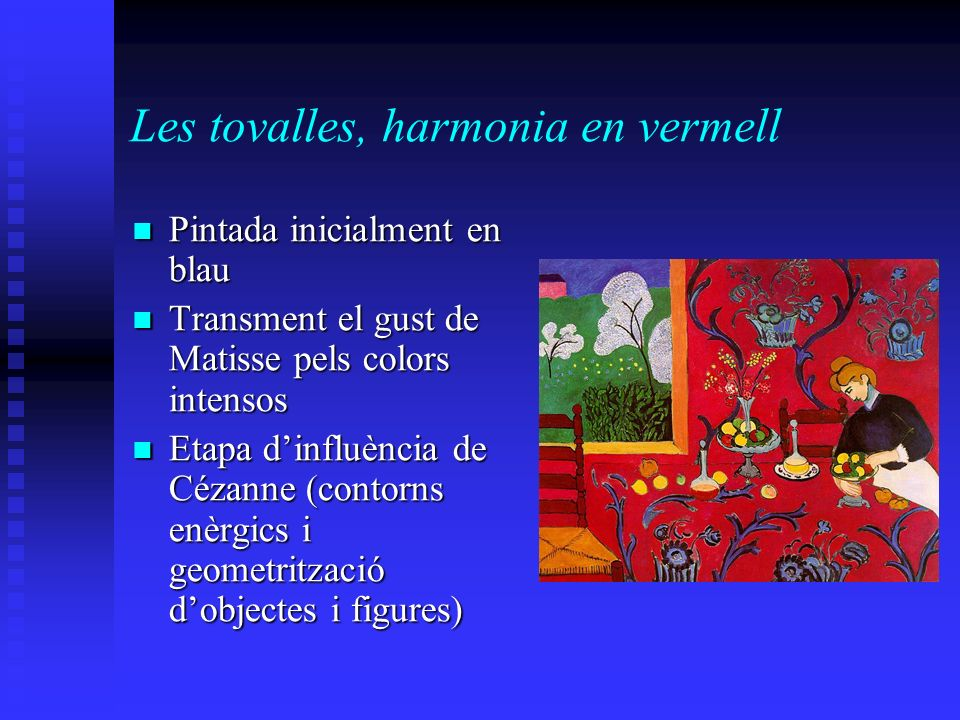 Les tovalles, harmonia en vermell Pintada inicialment en blau Pintada inicialment en blau Transment el gust de Matisse pels colors intensos Transment