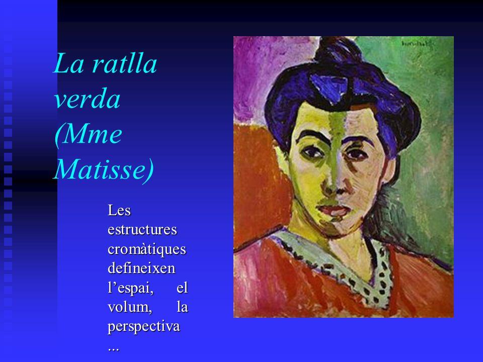 La ratlla verda (Mme Matisse) Les estructures cromàtiques defineixen lespai, el volum, la perspectiva...