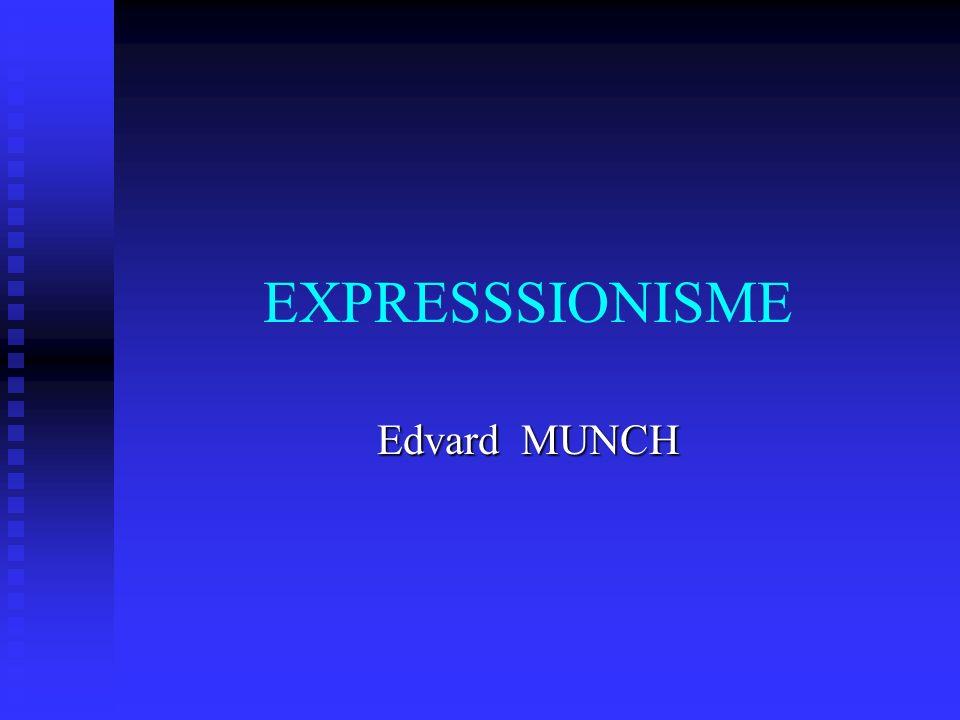 EXPRESSSIONISME Edvard MUNCH