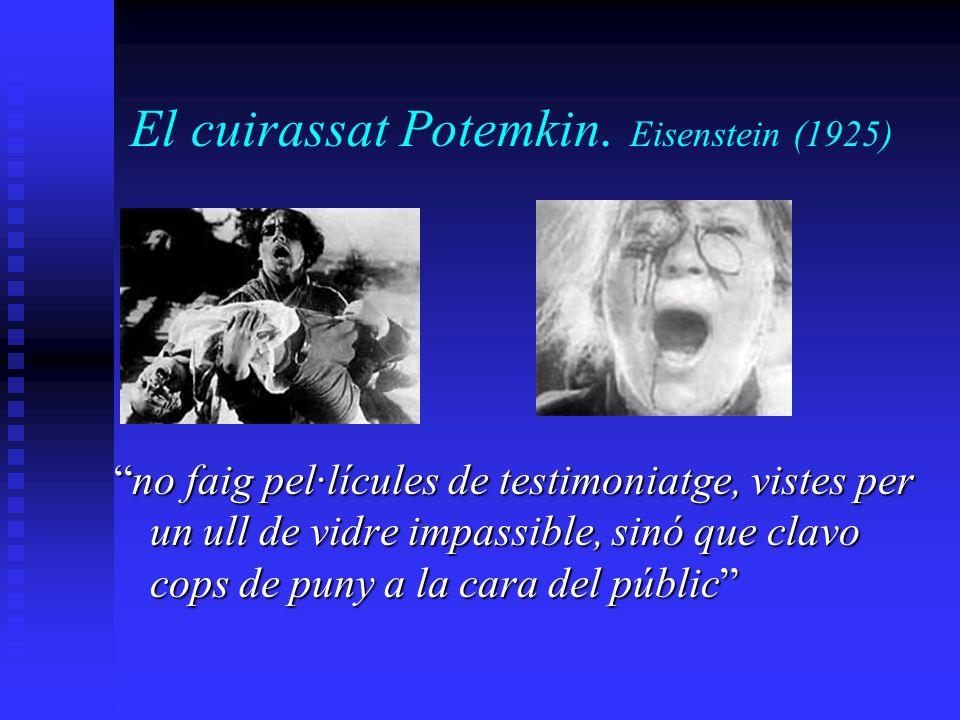 El cuirassat Potemkin. Eisenstein (1925) no faig pel·lícules de testimoniatge, vistes per un ull de vidre impassible, sinó que clavo cops de puny a la