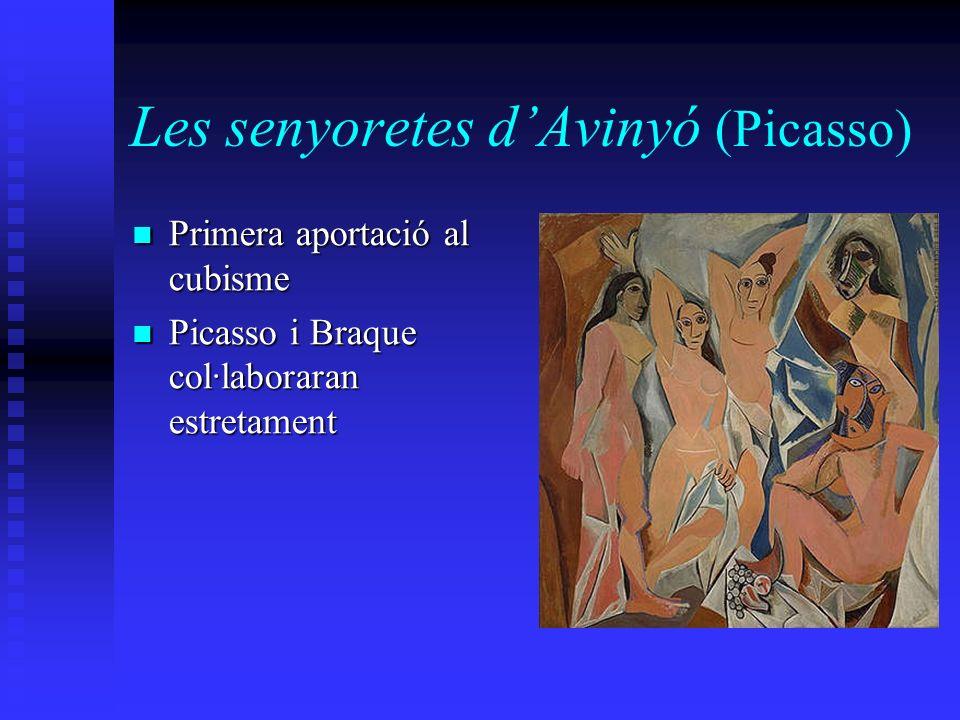 Les senyoretes dAvinyó (Picasso) Primera aportació al cubisme Primera aportació al cubisme Picasso i Braque col·laboraran estretament Picasso i Braque
