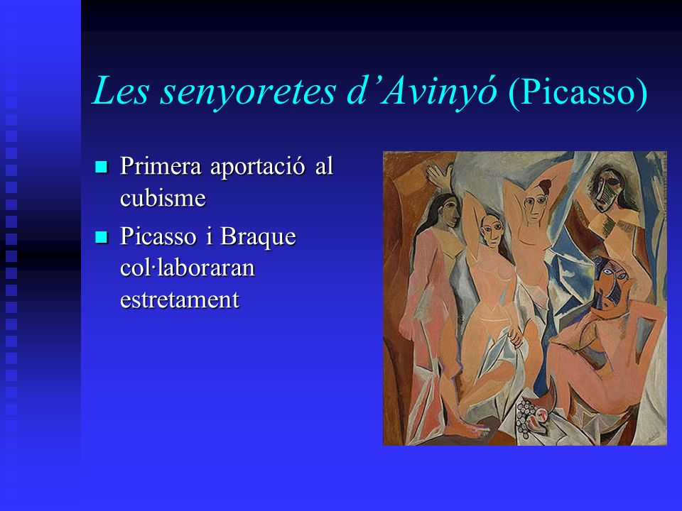 Les senyoretes dAvinyó (Picasso) Primera aportació al cubisme Primera aportació al cubisme Picasso i Braque col·laboraran estretament Picasso i Braque col·laboraran estretament