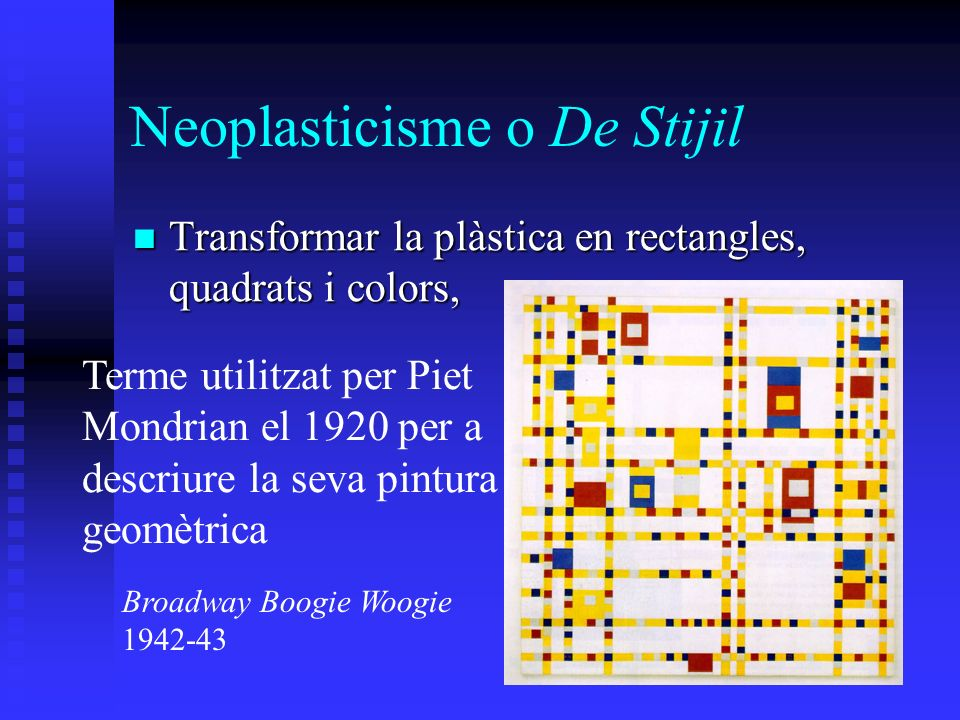 Neoplasticisme o De Stijil Transformar la plàstica en rectangles, quadrats i colors, Transformar la plàstica en rectangles, quadrats i colors, Broadwa
