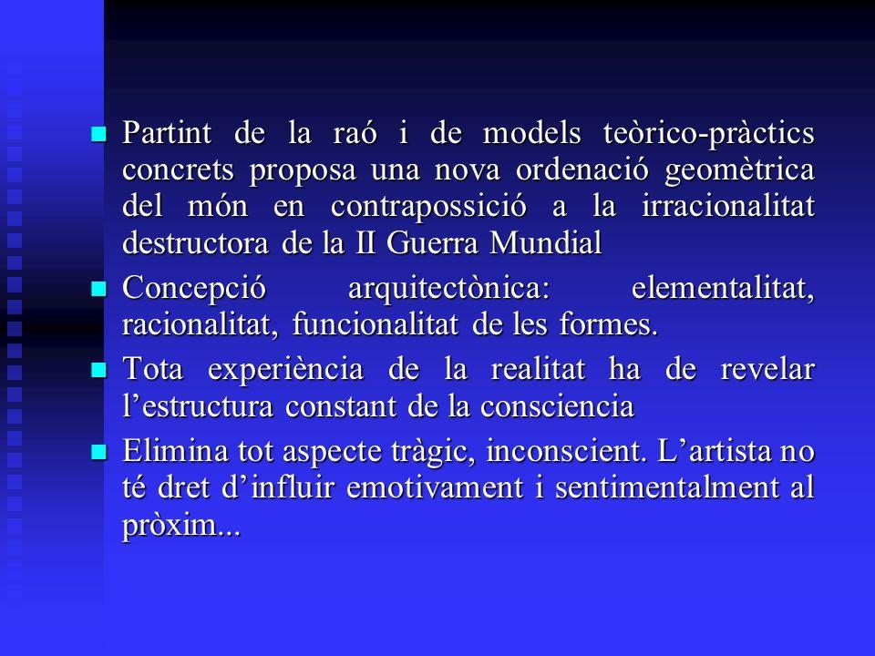 Partint de la raó i de models teòrico-pràctics concrets proposa una nova ordenació geomètrica del món en contrapossició a la irracionalitat destructora de la II Guerra Mundial Partint de la raó i de models teòrico-pràctics concrets proposa una nova ordenació geomètrica del món en contrapossició a la irracionalitat destructora de la II Guerra Mundial Concepció arquitectònica: elementalitat, racionalitat, funcionalitat de les formes.