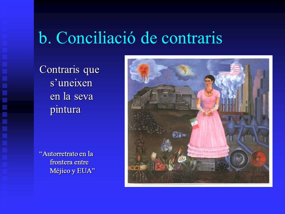 b. Conciliació de contraris Contraris que suneixen en la seva pintura Autorretrato en la frontera entre Méjico y EUA