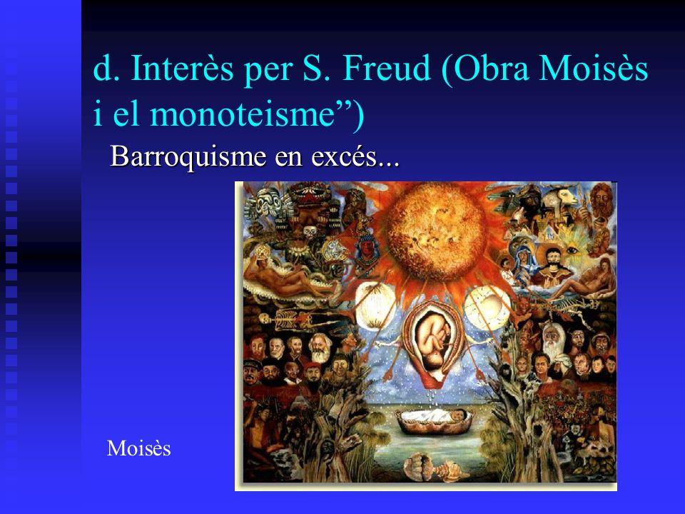 d. Interès per S. Freud (Obra Moisès i el monoteisme) Barroquisme en excés... Moisès