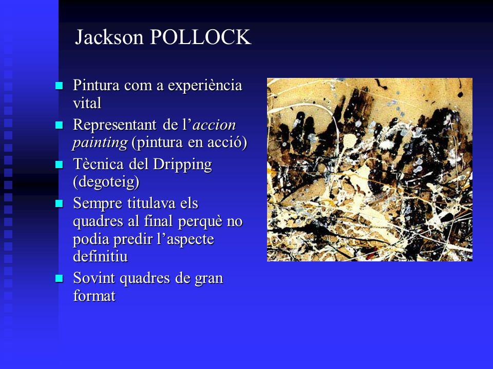 Pintura com a experiència vital Pintura com a experiència vital Representant de laccion painting (pintura en acció) Representant de laccion painting (
