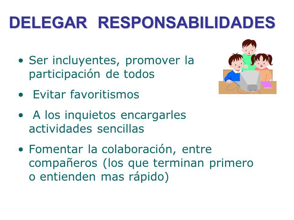 DELEGAR RESPONSABILIDADES Ser incluyentes, promover la participación de todos Evitar favoritismos A los inquietos encargarles actividades sencillas Fo