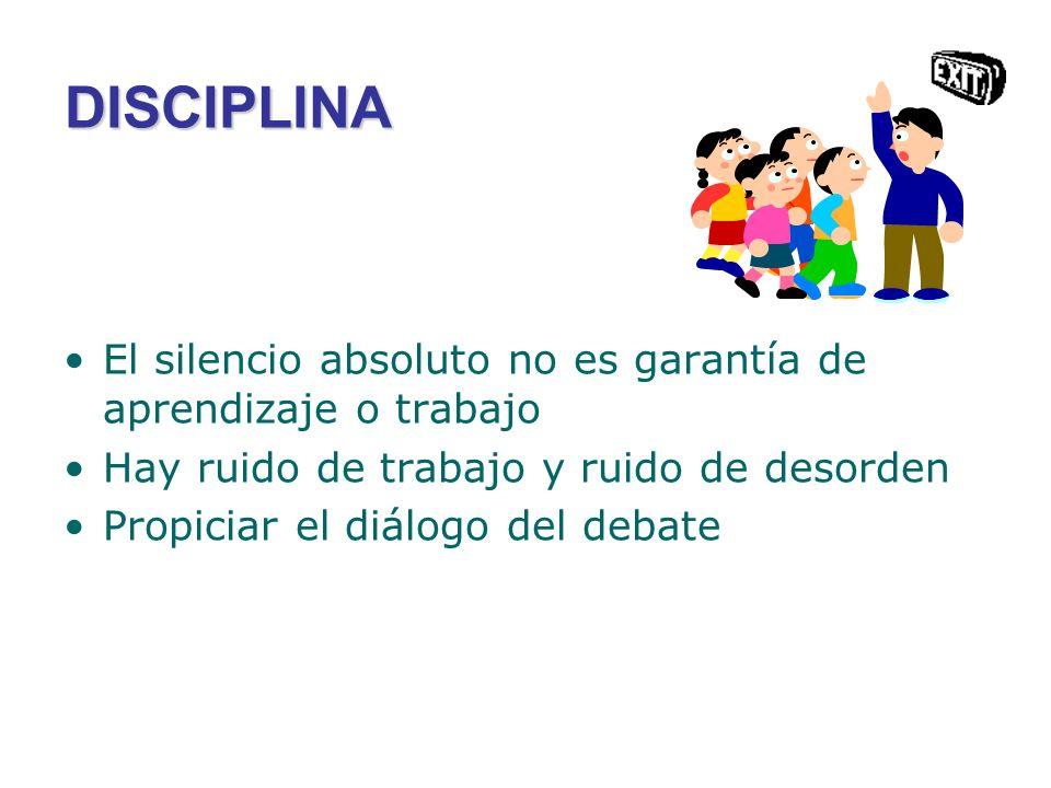 DISCIPLINA El silencio absoluto no es garantía de aprendizaje o trabajo Hay ruido de trabajo y ruido de desorden Propiciar el diálogo del debate