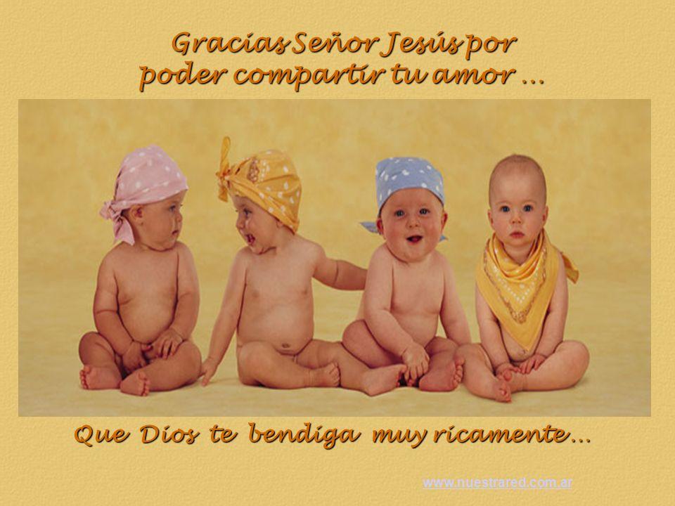 Gracias Señor Jesús por poder compartir tu amor … Que Dios te bendiga muy ricamente … www.nuestrared.com.ar