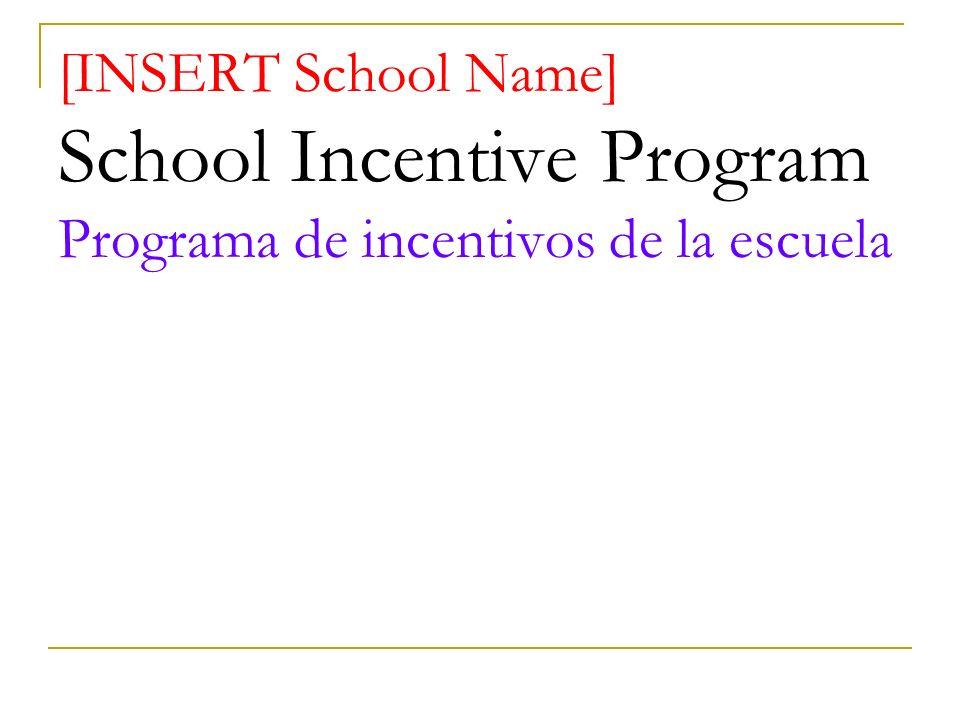 [INSERT School Name] School Incentive Program Programa de incentivos de la escuela
