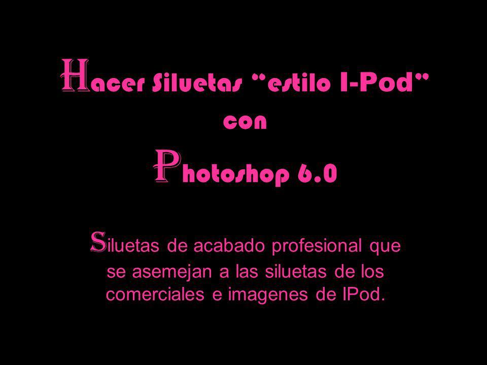 H acer Siluetas estilo I-Pod con P hotoshop 6.0 S iluetas de acabado profesional que se asemejan a las siluetas de los comerciales e imagenes de IPod.
