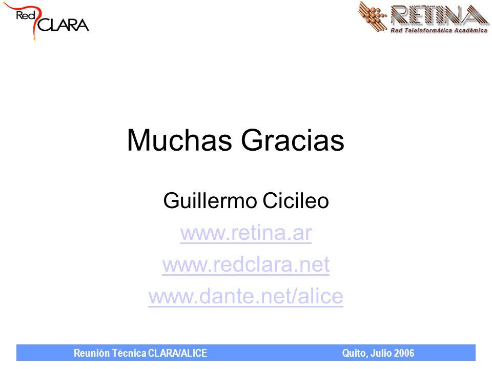 Reunión Técnica CLARA/ALICE Quito, Julio 2006 Muchas Gracias Guillermo Cicileo www.retina.ar www.redclara.net www.dante.net/alice