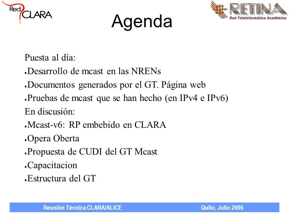 Reunión Técnica CLARA/ALICE Quito, Julio 2006 NRENs que tienen mcast RNP / Reuna / CUDI / RETINA Panama RAAP CEDIA RAGIE Otras?