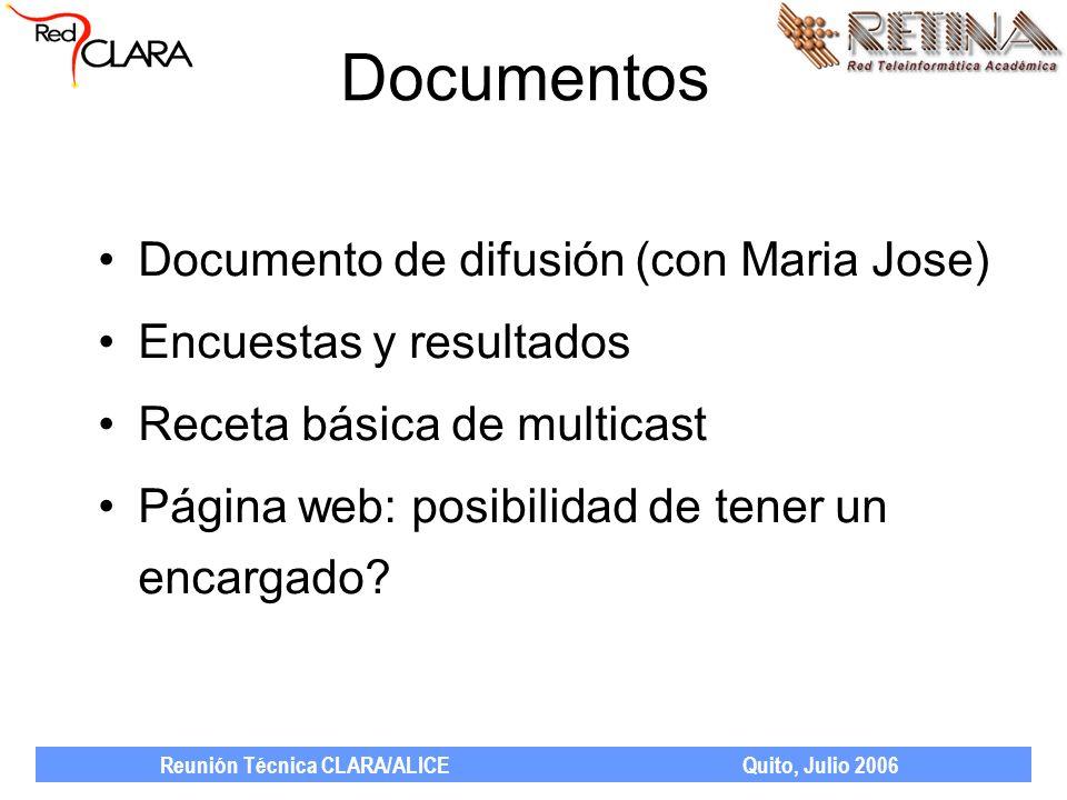 Reunión Técnica CLARA/ALICE Quito, Julio 2006 Documentos Documento de difusión (con Maria Jose) Encuestas y resultados Receta básica de multicast Página web: posibilidad de tener un encargado