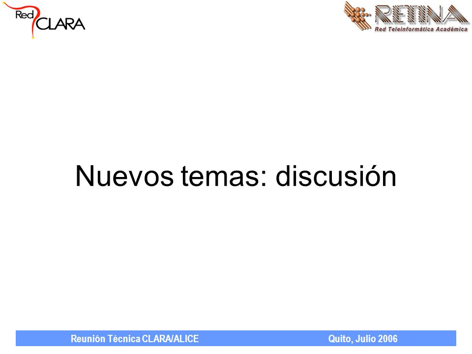 Reunión Técnica CLARA/ALICE Quito, Julio 2006 Nuevos temas: discusión