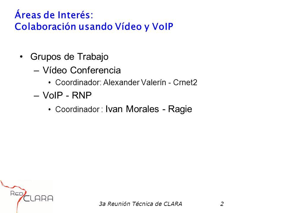 3a Reunión Técnica de CLARA2 Áreas de Interés: Colaboración usando Vídeo y VoIP Grupos de Trabajo –Vídeo Conferencia Coordinador: Alexander Valerín - Crnet2 –VoIP - RNP Coordinador : Ivan Morales - Ragie