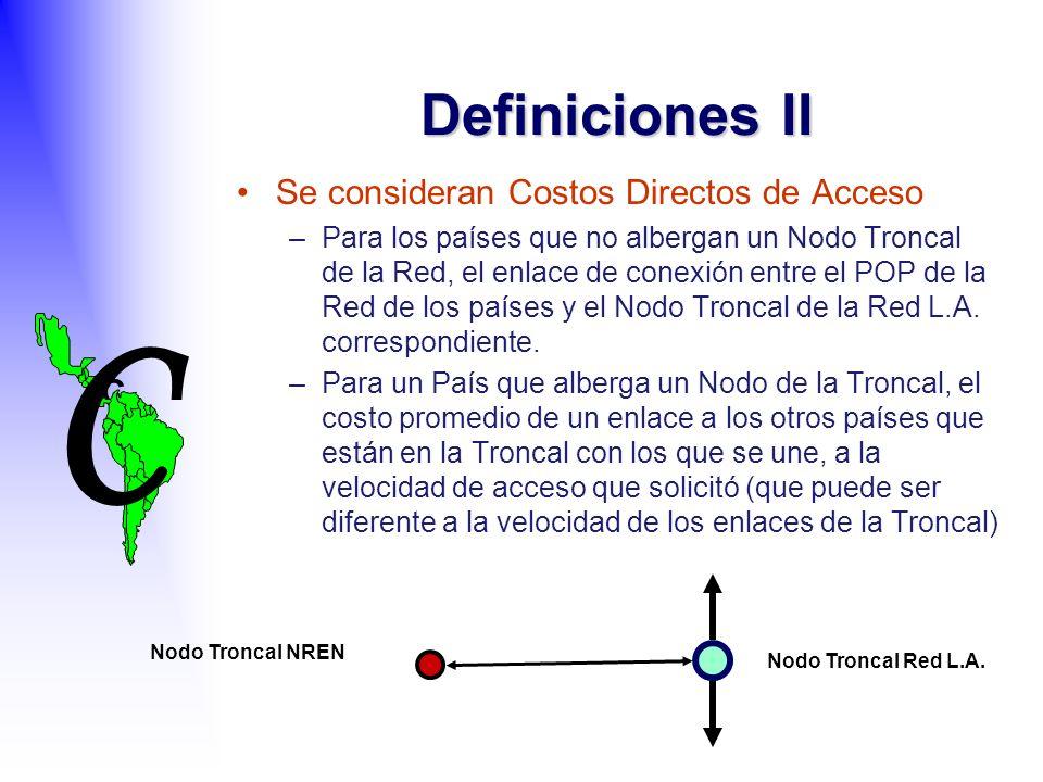 C C Se consideran Costos Directos de Acceso –Para los países que no albergan un Nodo Troncal de la Red, el enlace de conexión entre el POP de la Red de los países y el Nodo Troncal de la Red L.A.