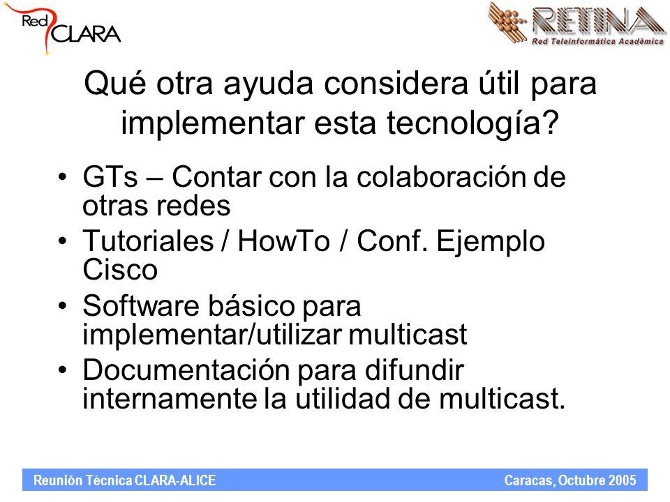 Qué otra ayuda considera útil para implementar esta tecnología? GTs – Contar con la colaboración de otras redes Tutoriales / HowTo / Conf. Ejemplo Cis