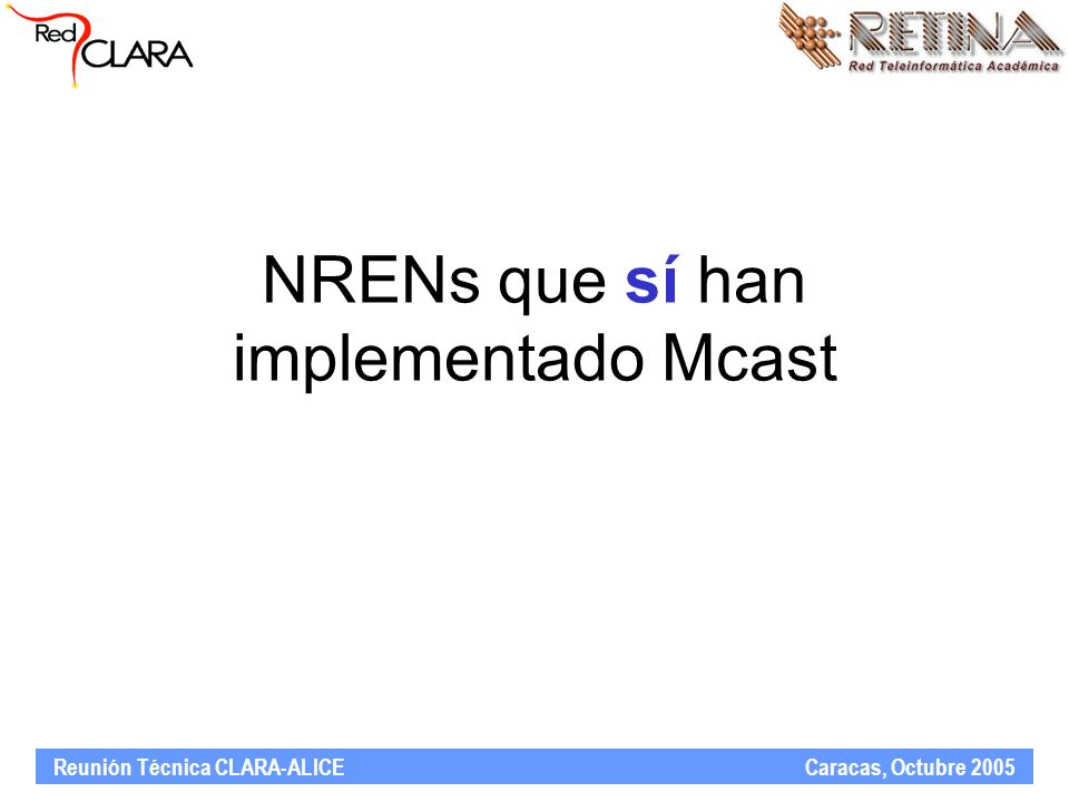 Reunión Técnica CLARA-ALICE Caracas, Octubre 2005 NRENs que sí han implementado Mcast