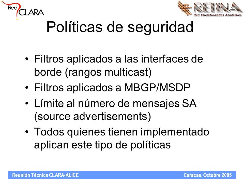 Reunión Técnica CLARA-ALICE Caracas, Octubre 2005 Políticas de seguridad Filtros aplicados a las interfaces de borde (rangos multicast) Filtros aplica