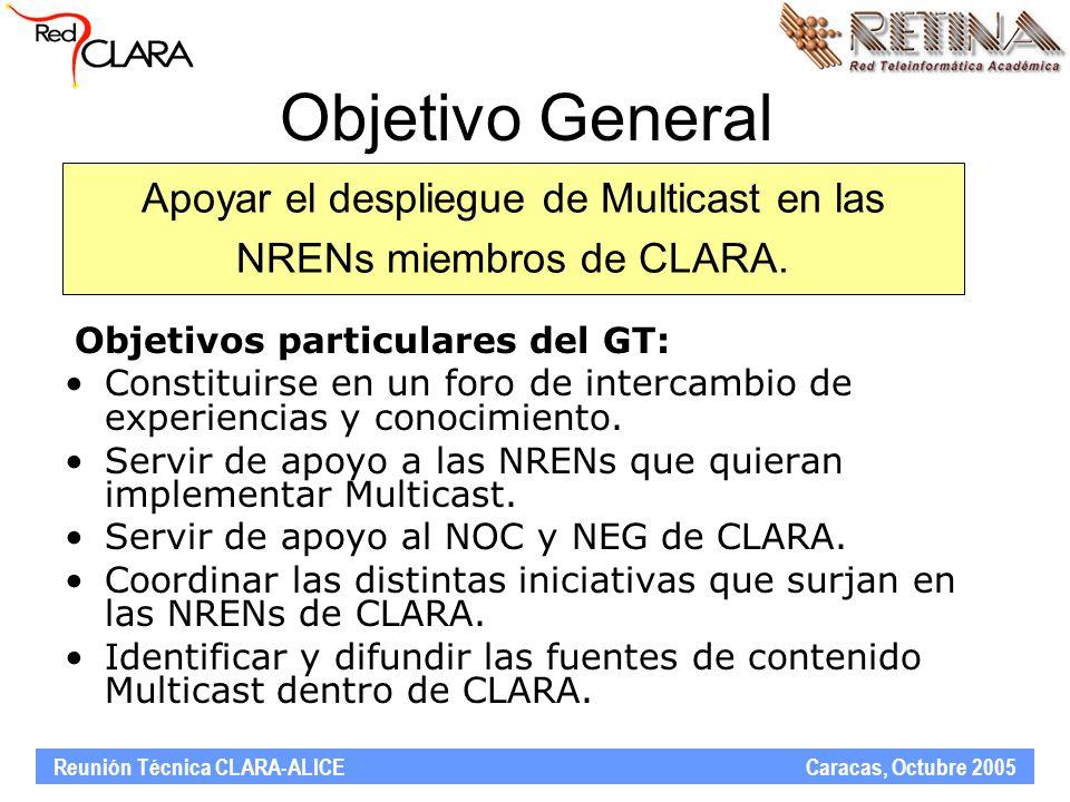Reunión Técnica CLARA-ALICE Caracas, Octubre 2005 Objetivo General Objetivos particulares del GT: Constituirse en un foro de intercambio de experiencias y conocimiento.