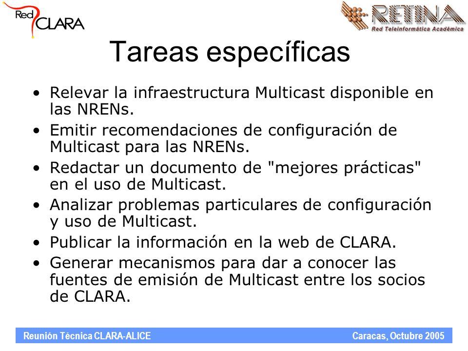 Reunión Técnica CLARA-ALICE Caracas, Octubre 2005 Tareas específicas Relevar la infraestructura Multicast disponible en las NRENs. Emitir recomendacio