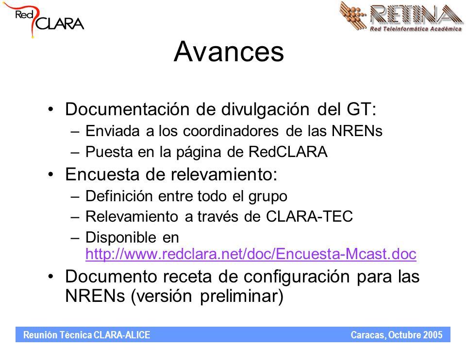 Reunión Técnica CLARA-ALICE Caracas, Octubre 2005 Avances Documentación de divulgación del GT: –Enviada a los coordinadores de las NRENs –Puesta en la