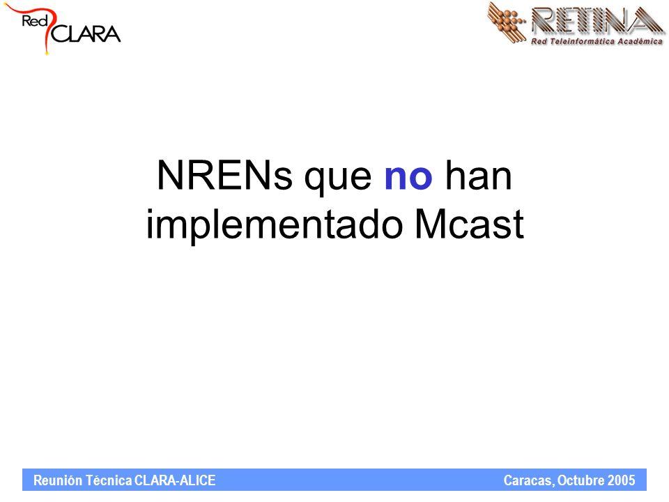 Reunión Técnica CLARA-ALICE Caracas, Octubre 2005 NRENs que no han implementado Mcast