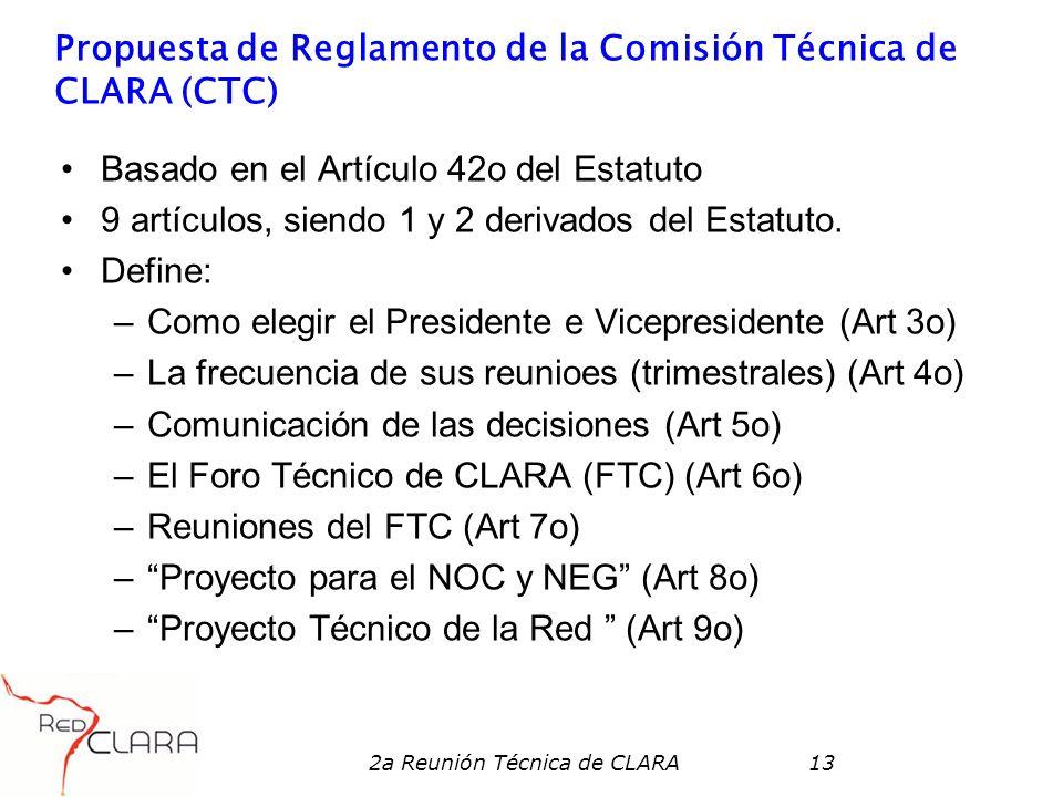 2a Reunión Técnica de CLARA13 Propuesta de Reglamento de la Comisión Técnica de CLARA (CTC) Basado en el Artículo 42o del Estatuto 9 artículos, siendo 1 y 2 derivados del Estatuto.