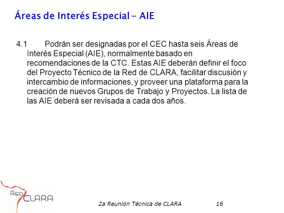 2a Reunión Técnica de CLARA16 Áreas de Interés Especial – AIE 4.1Podrán ser designadas por el CEC hasta seis Áreas de Interés Especial (AIE), normalmente basado en recomendaciones de la CTC.