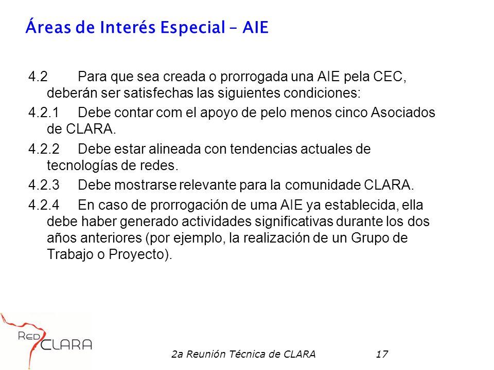 2a Reunión Técnica de CLARA17 Áreas de Interés Especial – AIE 4.2Para que sea creada o prorrogada una AIE pela CEC, deberán ser satisfechas las siguientes condiciones: 4.2.1 Debe contar com el apoyo de pelo menos cinco Asociados de CLARA.