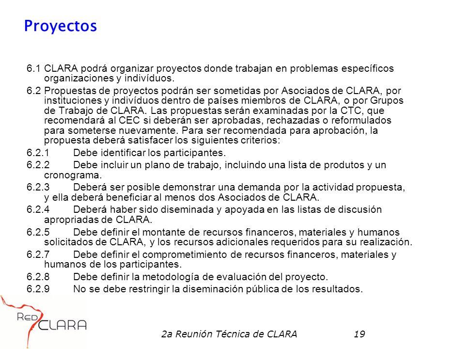 2a Reunión Técnica de CLARA19 Proyectos 6.1 CLARA podrá organizar proyectos donde trabajan en problemas específicos organizaciones y indivíduos. 6.2 P
