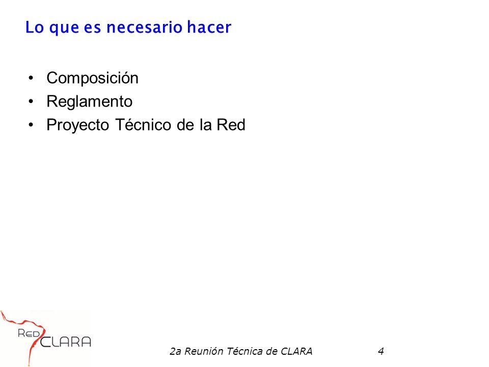 2a Reunión Técnica de CLARA4 Lo que es necesario hacer Composición Reglamento Proyecto Técnico de la Red
