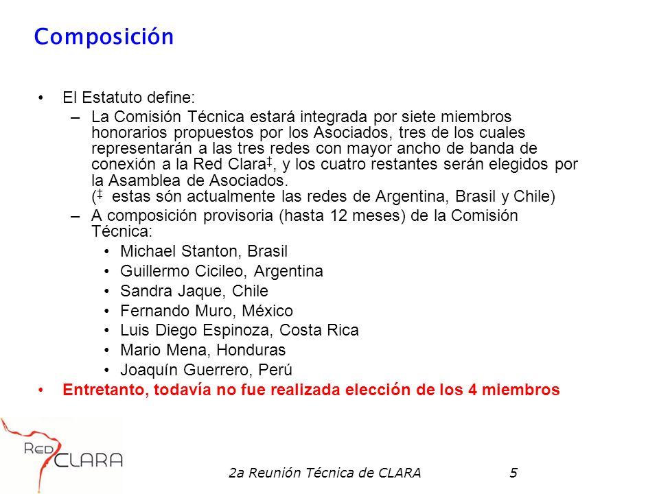 2a Reunión Técnica de CLARA5 Composición El Estatuto define: –La Comisión Técnica estará integrada por siete miembros honorarios propuestos por los As