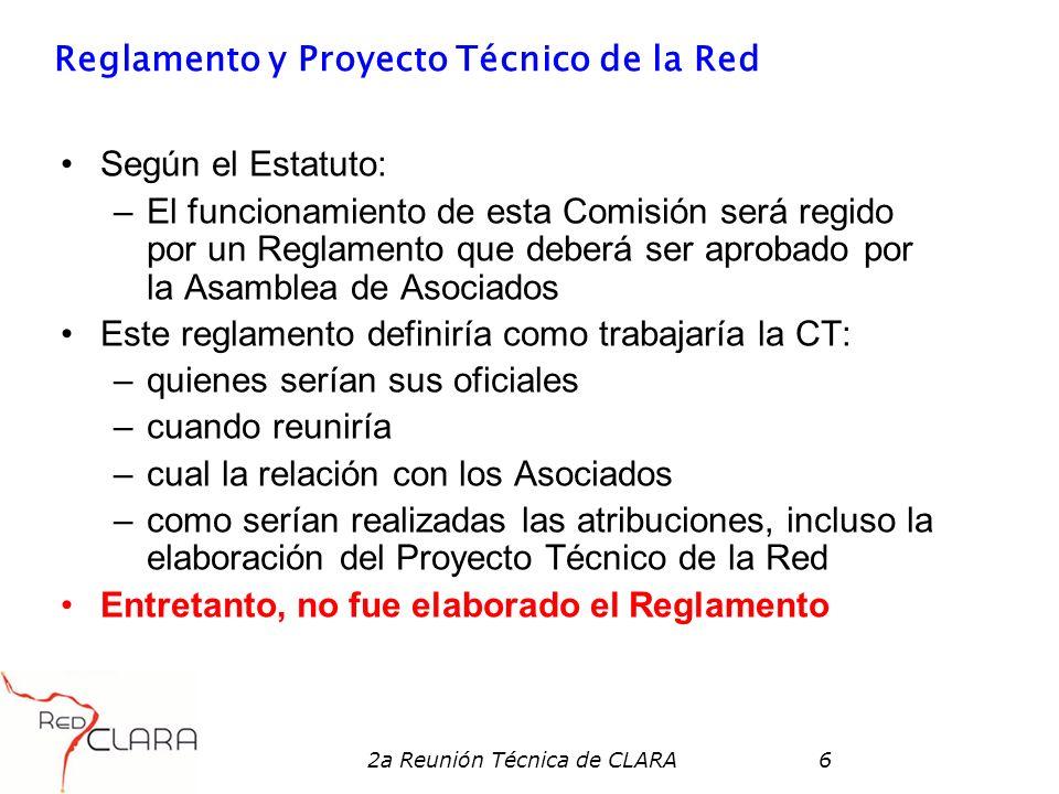 2a Reunión Técnica de CLARA6 Reglamento y Proyecto Técnico de la Red Según el Estatuto: –El funcionamiento de esta Comisión será regido por un Reglame