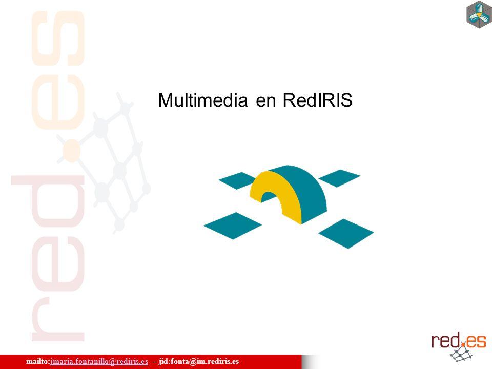 mailto:jmaria.fontanillo@rediris.es – jid:fonta@im.rediris.esjmaria.fontanillo@rediris.es Multimedia en RedIRIS