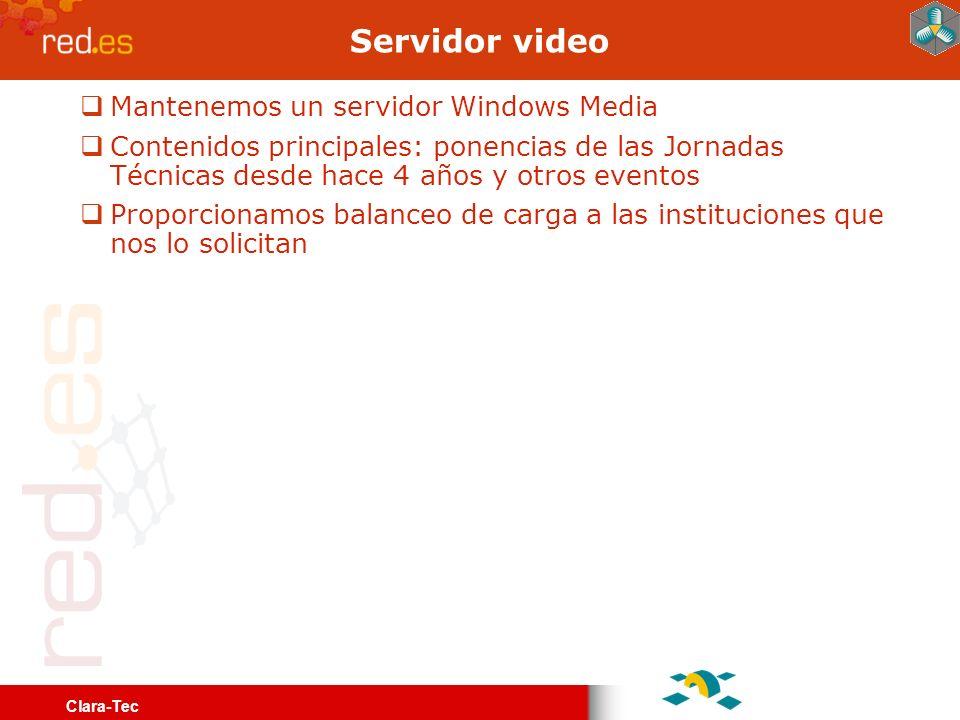 Clara-Tec Servidor video Mantenemos un servidor Windows Media Contenidos principales: ponencias de las Jornadas Técnicas desde hace 4 años y otros eventos Proporcionamos balanceo de carga a las instituciones que nos lo solicitan