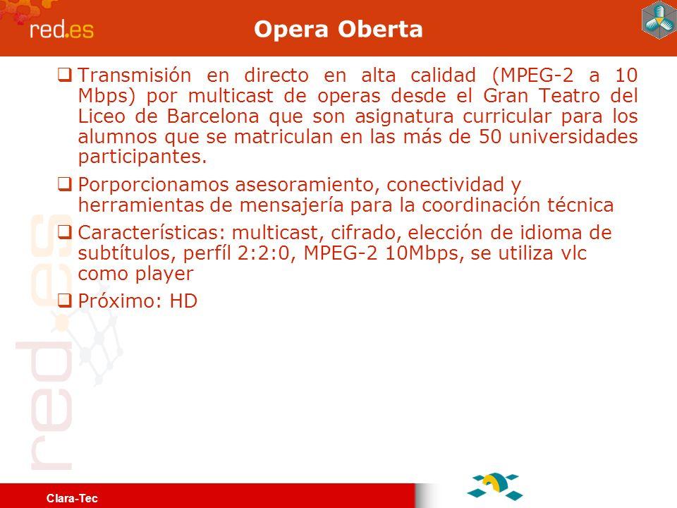 Clara-Tec Opera Oberta Transmisión en directo en alta calidad (MPEG-2 a 10 Mbps) por multicast de operas desde el Gran Teatro del Liceo de Barcelona que son asignatura curricular para los alumnos que se matriculan en las más de 50 universidades participantes.
