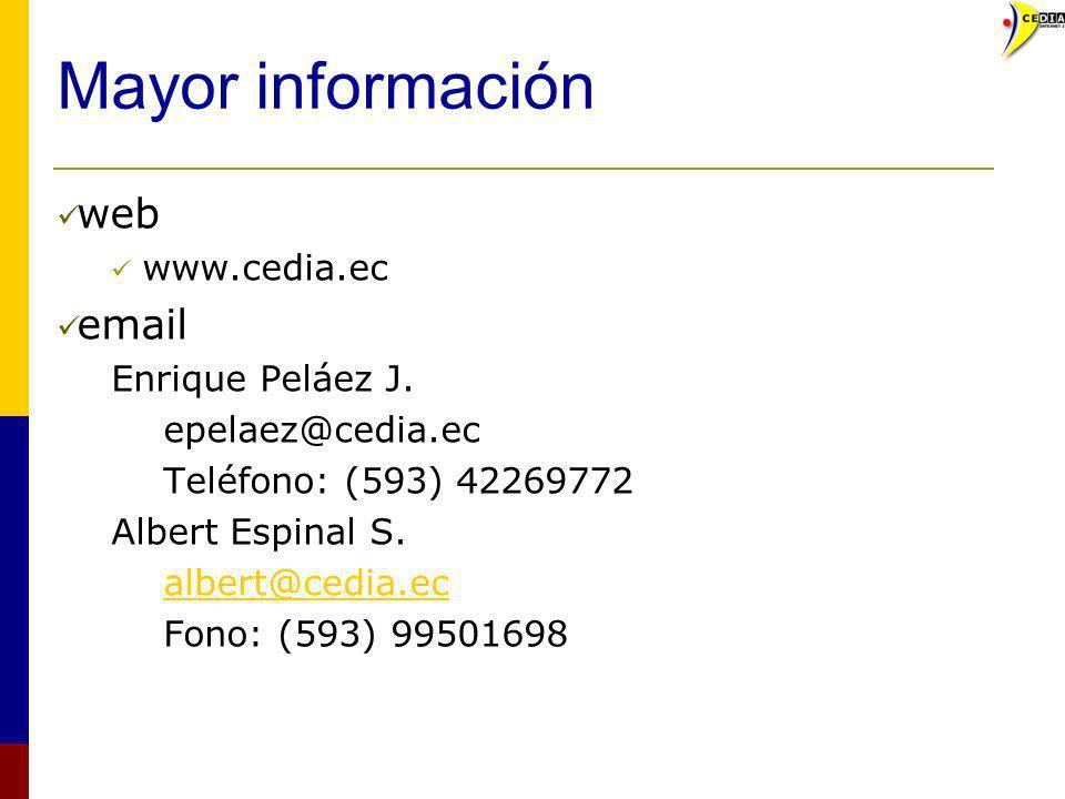 Mayor información web www.cedia.ec email Enrique Peláez J. epelaez@cedia.ec Teléfono: (593) 42269772 Albert Espinal S. albert@cedia.ec Fono: (593) 995