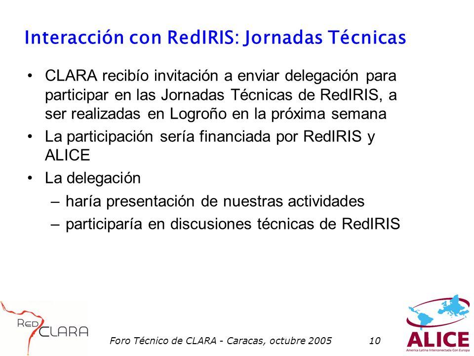 Foro Técnico de CLARA - Caracas, octubre 200510 Interacción con RedIRIS: Jornadas Técnicas CLARA recibío invitación a enviar delegación para participa