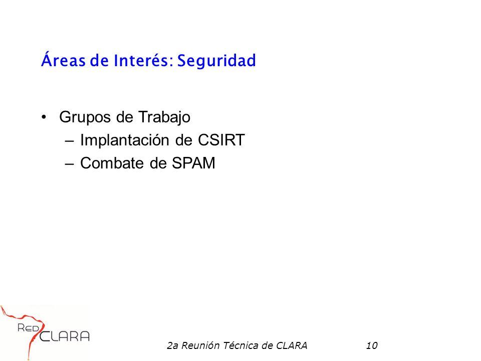 2a Reunión Técnica de CLARA10 Áreas de Interés: Seguridad Grupos de Trabajo –Implantación de CSIRT –Combate de SPAM