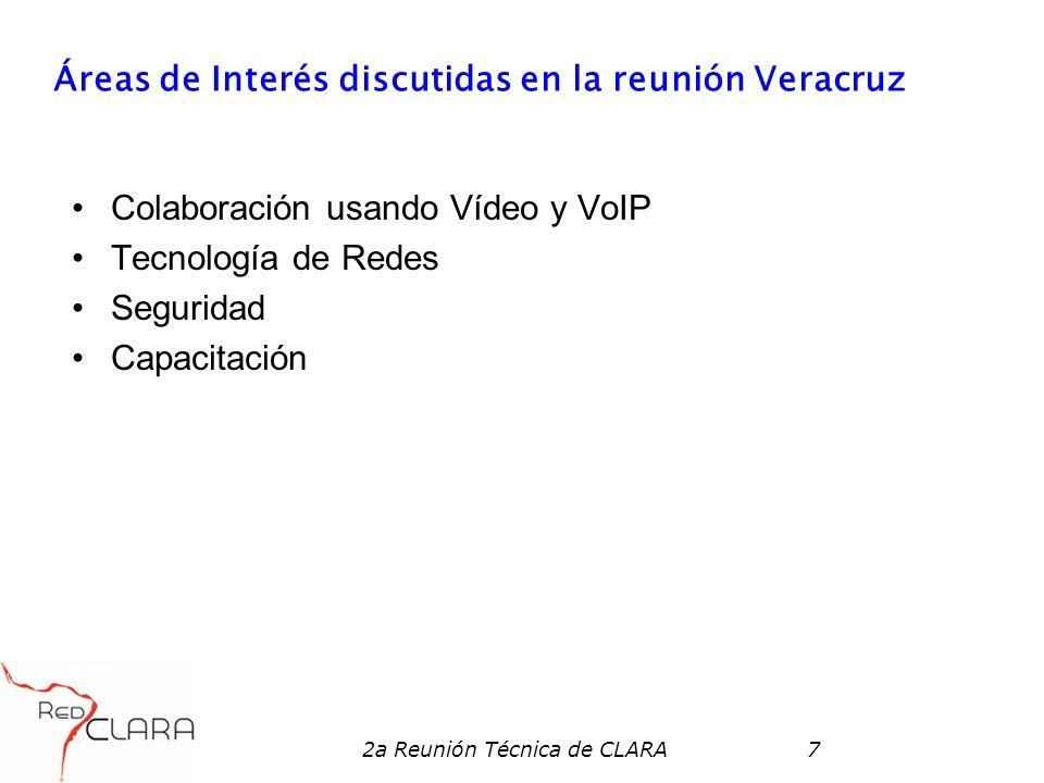 2a Reunión Técnica de CLARA7 Áreas de Interés discutidas en la reunión Veracruz Colaboración usando Vídeo y VoIP Tecnología de Redes Seguridad Capacit
